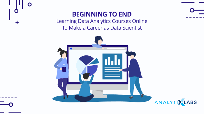 Learning Data Analytics Courses Online Career as Data Scientist